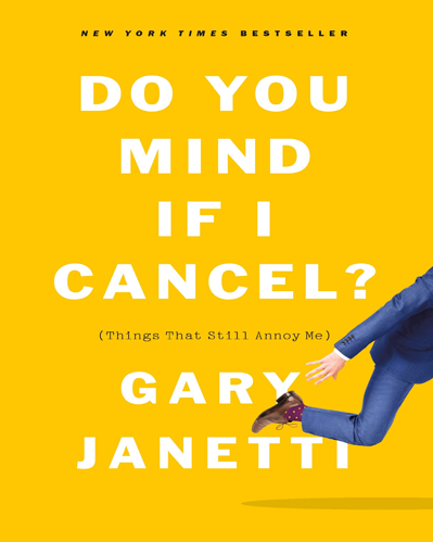 Do You Mind If I Cancel by Gary Janetti
