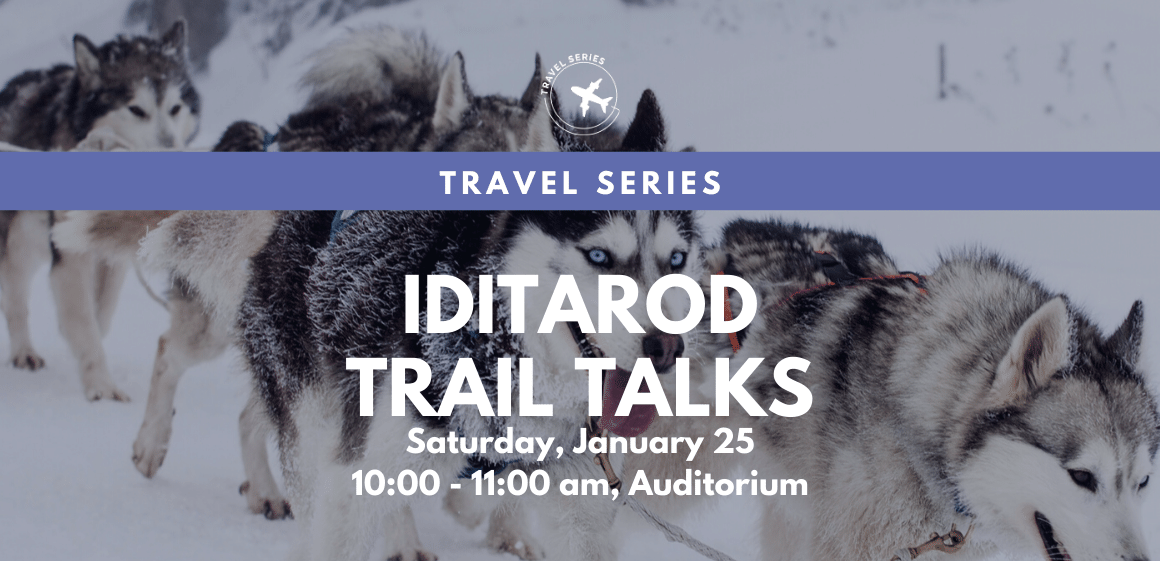 1/25 - Travel Series: Iditarod Trail Talks