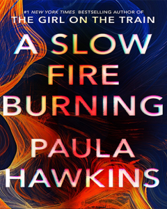 A Slow Fire Burning by Paula Hawkins