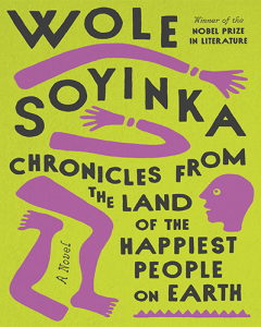 Chronicles From the land of the Happiest People on Earth by Wole Soyinka cover