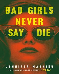 Bad Girls Never Die by Jennifer Mathieu